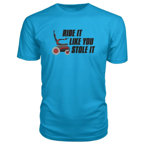Ride It Like You Stole It Premium Tee - JustMobilityScooters.com