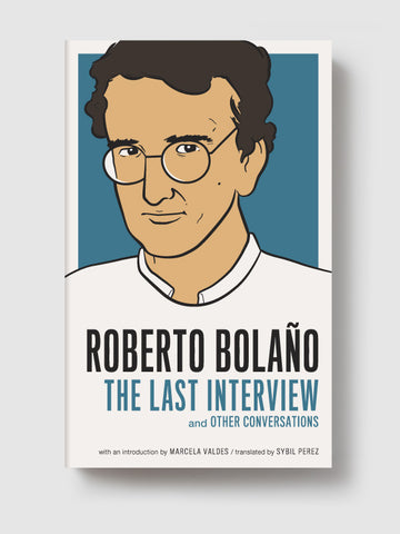 Roberto Bolaño: The Last Interview