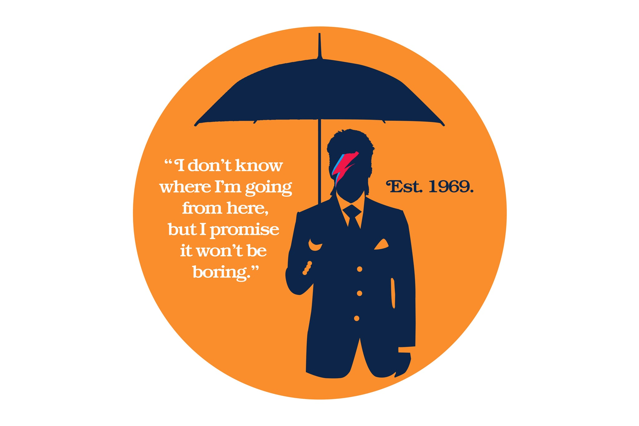 """Illustration of a man holding an umbrella with a painted face and the quote """"I don't know where I'm going from here, but I promise it won't be boring"""" Established 1969."""