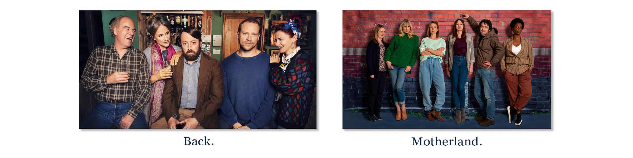 Cast of Tv shows, Back and Motherland.