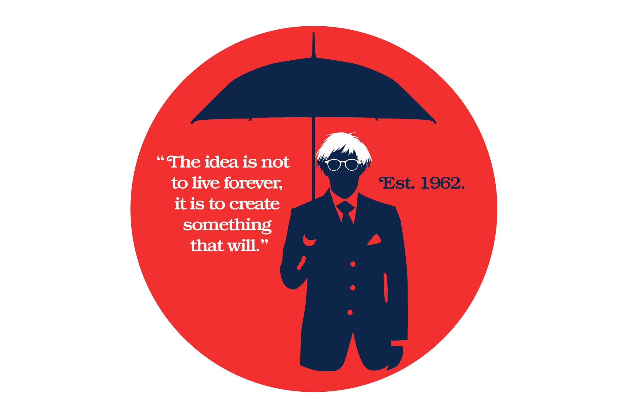 """Illustration of a man holding an umbrella, wearing a wig accompanied by a quote. """"The idea is not to live forever, it is to create something that will"""". Established. 1962."""