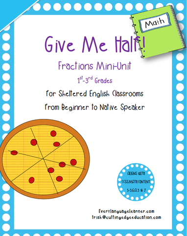 Give Me Half! Fractions Mini-Unit 1st-3rd Grades  for Sheltered English Classrooms from Beginner to Native Speaker