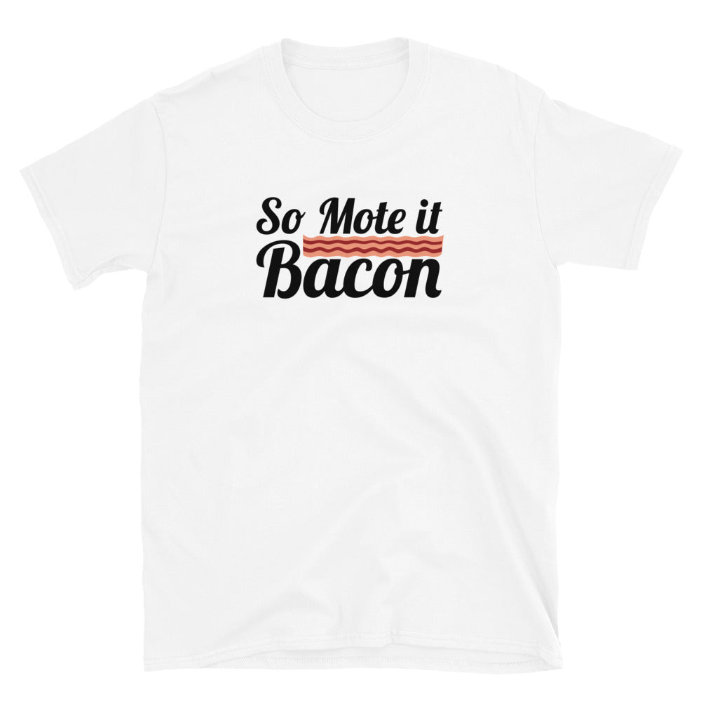 So Mote it Bacon White T-shirt