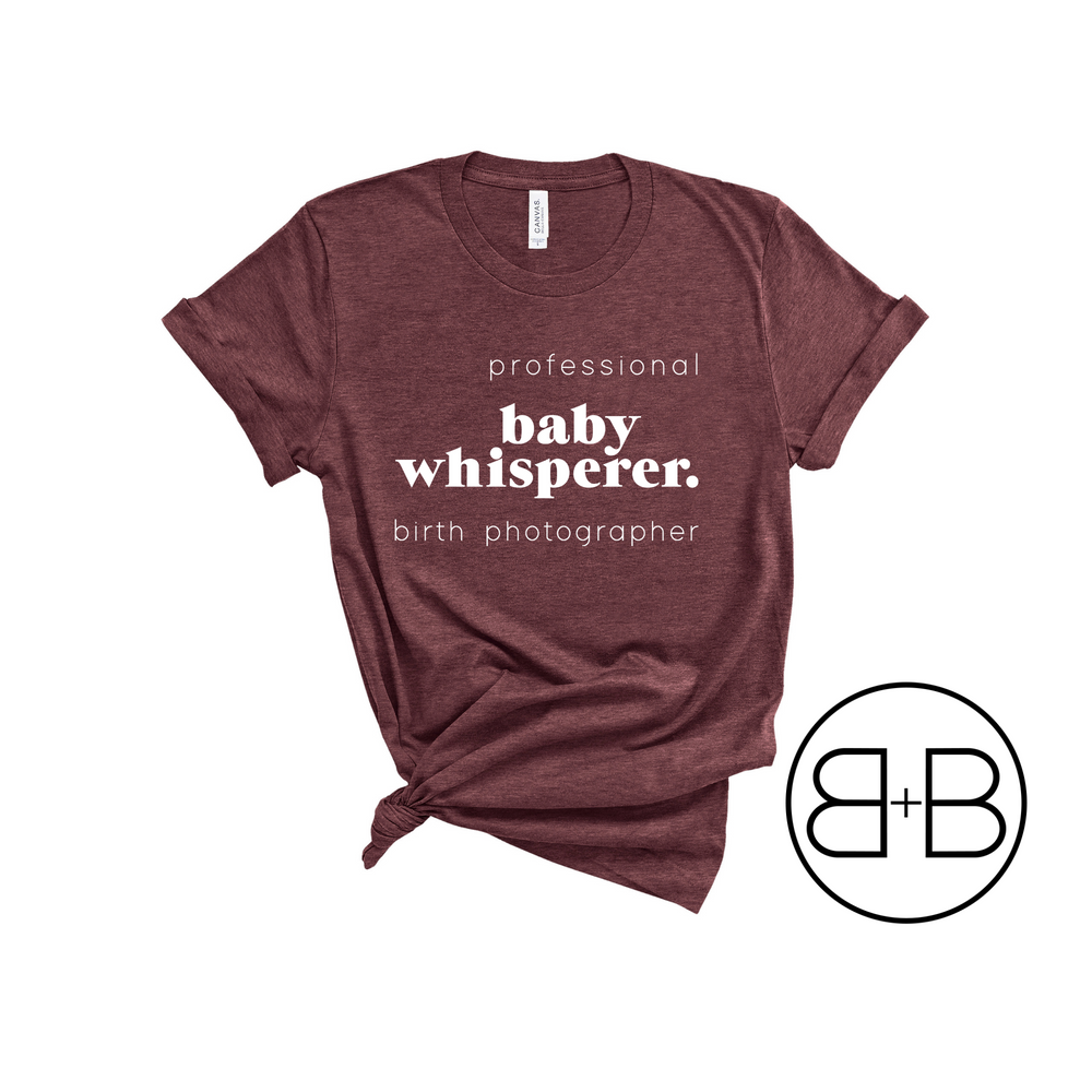 Baby Whisperer - Birth Photographer Shirt - Birth and Babe Apparel