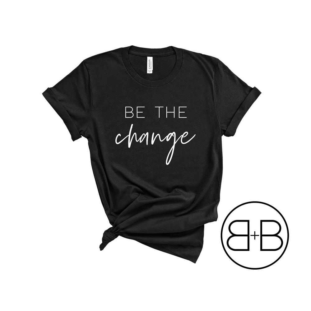 Be The Change Shirt - Birth and Babe Apparel
