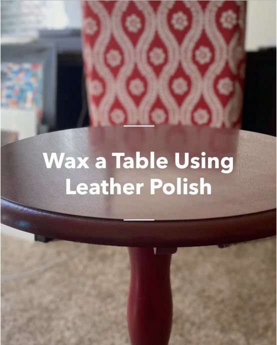 How To Wax a Table Using Leather Polish