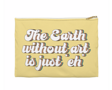"Load image into Gallery viewer, ""THE EARTH WITHOUT ART IS JUST 'EH' ACCESSORY POUCH"