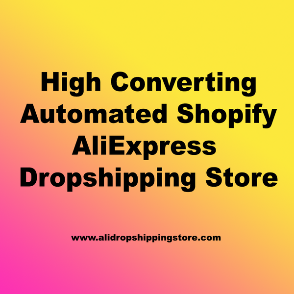 We Will Make You A High Converting Niche Automated Shopify AliExpress Dropshipping Store
