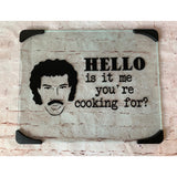 """Hello is it me you're cooking for?"" Glass Cutting Board"