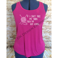 If I Can't Take my Yarn Then I'm Not Going Flowy Women's Tank Top