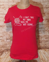 If I Can't Take My Yarn Then I'm Not Going Fitted Women's T-Shirt