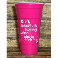 """Don't Interrupt Mommy"" Plastic Tumbler"
