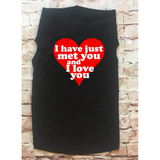 I Just Met You and I Love You Dog Shirt