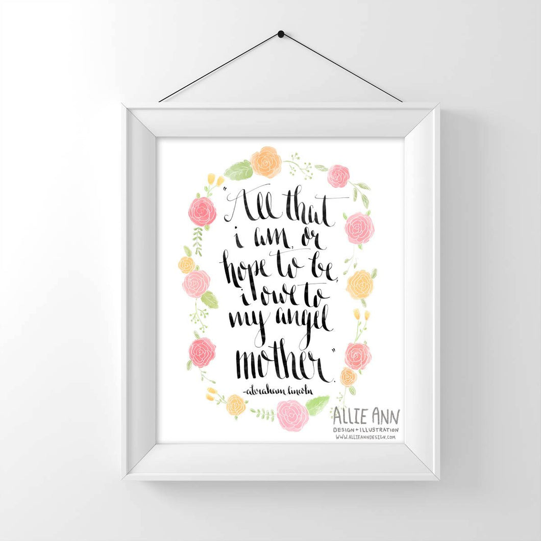 All that I am or hope to be I owe to my angel mother, Abraham Lincoln, Mother's Day, Mothers Day Gift, art print, typography