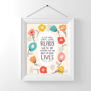 If We Wait Until We're Ready We'll Be Waiting For The Rest Of Our Lives, Lemony Snicket Quote, art print, typography, inspirational quote