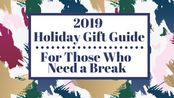 2019 Gift Guide for Those Who Need a Break