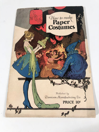 1922 Edition of DENNISON'S How to Make Paper Costumes Booklet, Holiday, Costuming, Halloween, Party