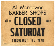 Load image into Gallery viewer, FRONT Vintage MANITOWAC BARBERSHOPS CLOSED SATURDAY Informational Sign
