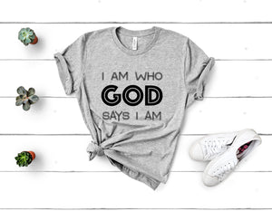 I Am Who God Says I Am Tee