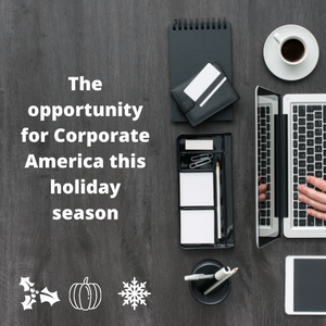 The opportunity for Corporate America this holiday season
