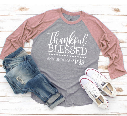 Thankful Blessed and Kind of a Mess Raglan