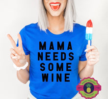 Load image into Gallery viewer, MAMA NEEDS SOME WINE
