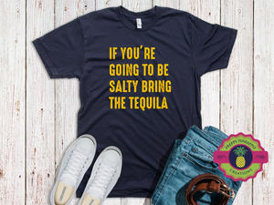 BE SALTY/BRING TEQUILA