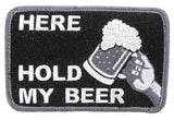 HERE HOLD MY BEER Morale Patch - Various Colors