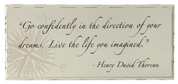 Go confidently in the direction of your dreams.  Live the life you imagined. - SS 900 C