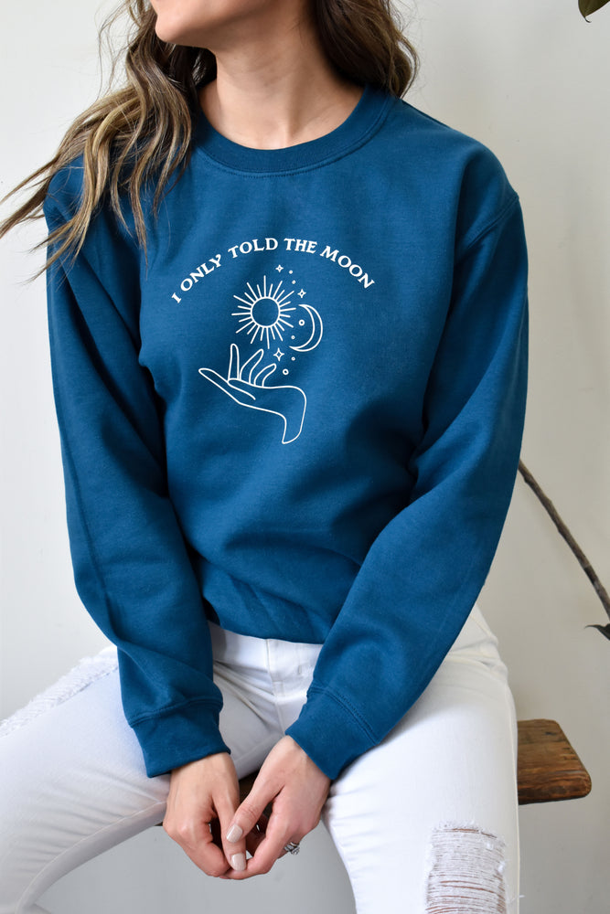 I Only Told The Moon Blue Sweatshirt