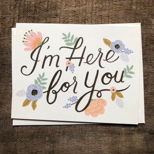 I'm Here For You Card