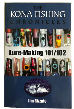 Lure-Making 101 / 102 by Jim Rizzuto - The Kona Chronicles - New-Book-Jim Rizzuto-Big Game Lures Hawaii