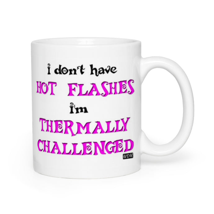 So Cheeky - I Don't Have Hot Flashes Coffee Mug