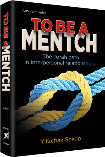 To Be a Mentch - The Torah path in interpersonal relationships