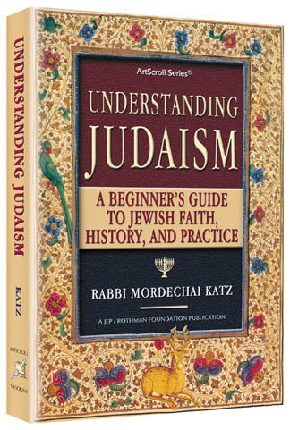 Understanding Judaism - A basic guide to Jewish faith, history, and practice