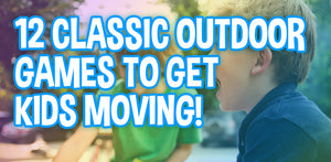 12 Classic Outdoor Games To Get Kids Outside And Moving!