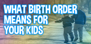 Birth Order and What It Means for Your Kids