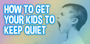 Getting Your Kids Quiet and Keeping Them Silent