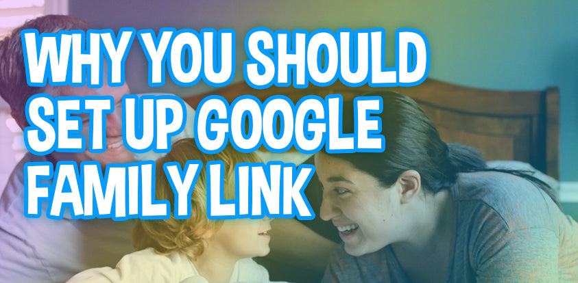 How To Set Up Google Family Link And Why You Absolutely Should!