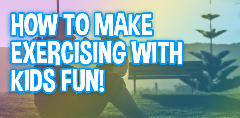 How To Make Exercising With Kids Fun!