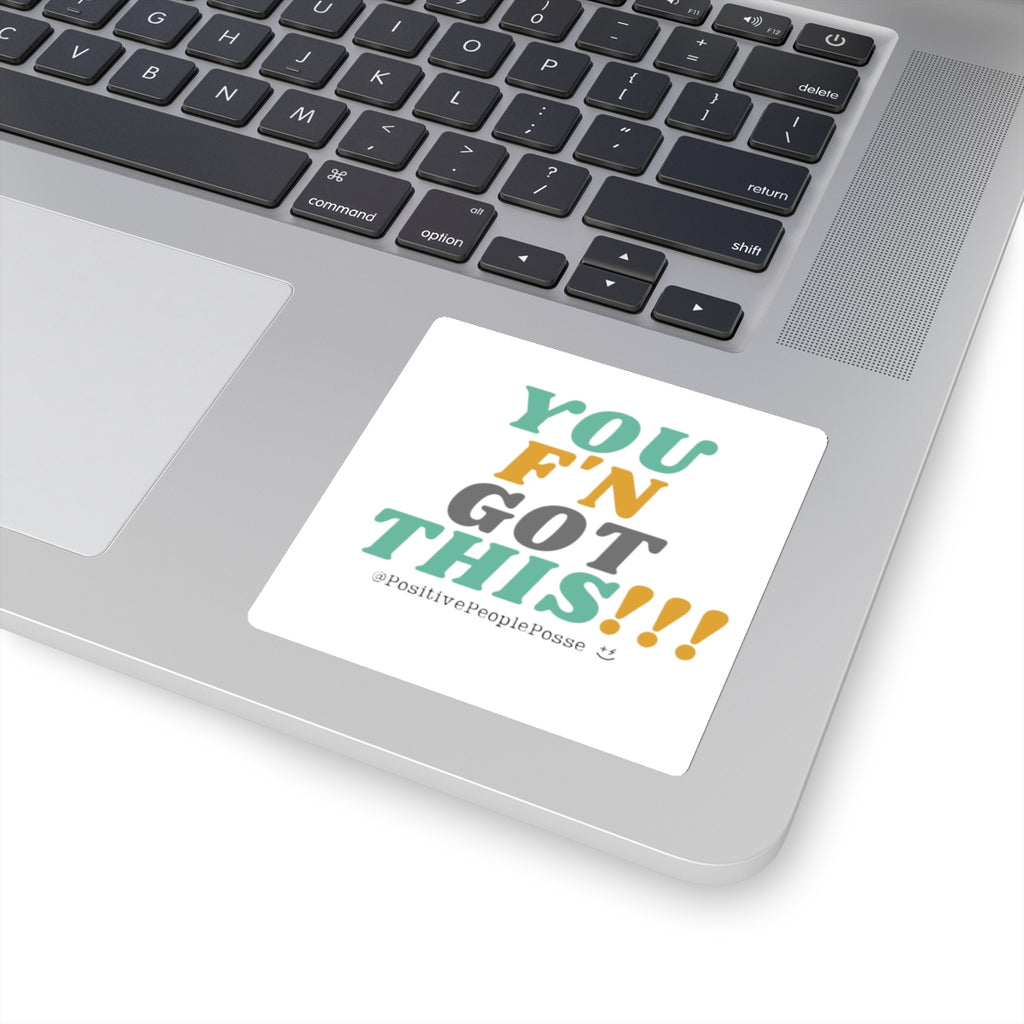 """You F'n Got This"" Sticker - +Positive People Posse+"