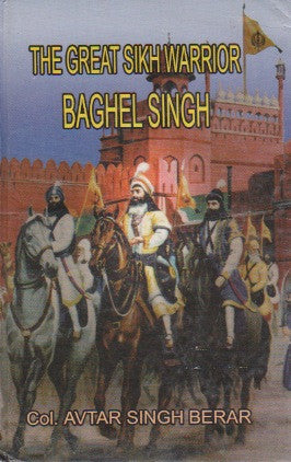 Baghel Singh - The Great Sikh Warrior