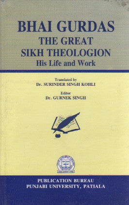 Bhai Gurdas - The Great Sikh Theologion; His Life and Work