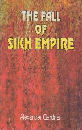 Fall of the Sikh Empire - Memories of Alexander Gardner