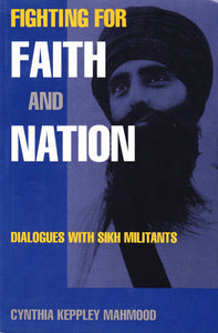 Fighting for Faith and Nation - Dialogues with Sikh Militants