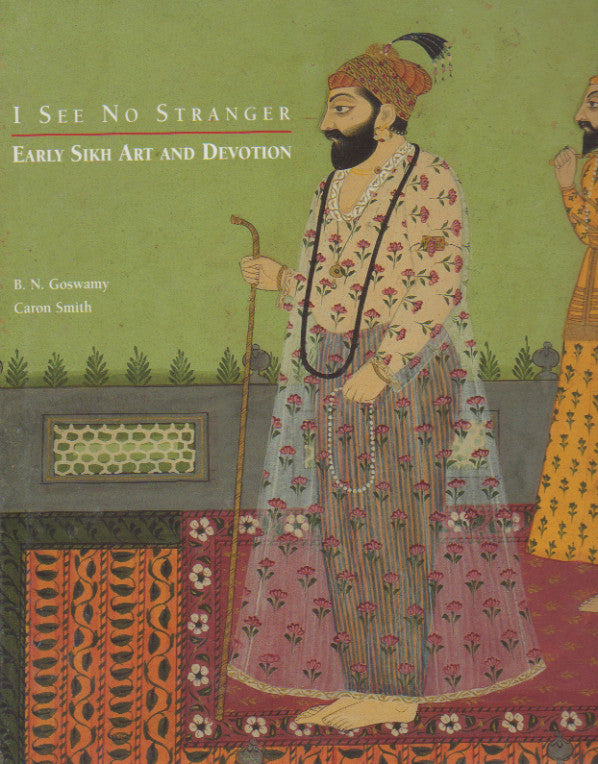 I See No Stranger - Early Sikh Art and Devotion