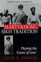 "Martyrdom in the Sikh Tradition - Playing the ""Game of Love'"