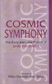 Cosmic Symphony - Early and Later Poems of Bhai Vir Singh