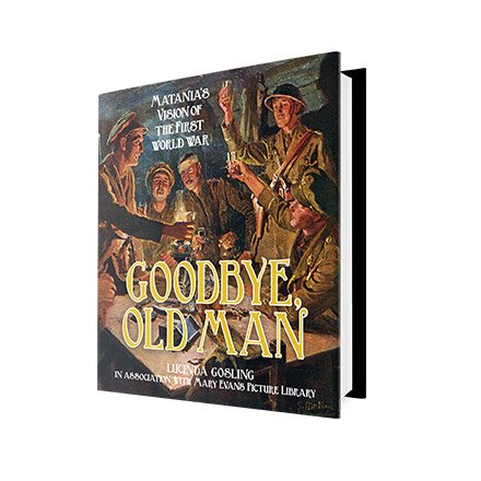 GOODBYE OLD MAN - BOOK ,   Fortunino Matania's Illustrated Vision of the First World War