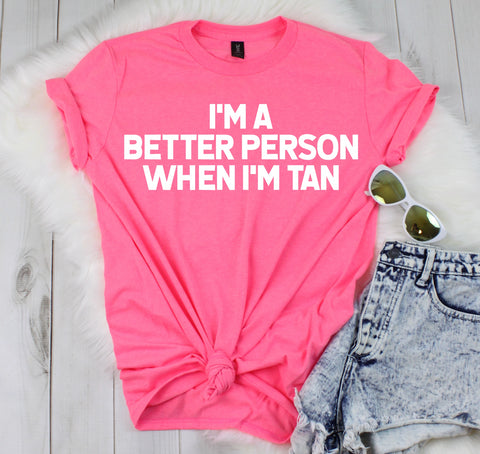 I'm A Better Person When I'm Tan Women's Graphic Tshirt
